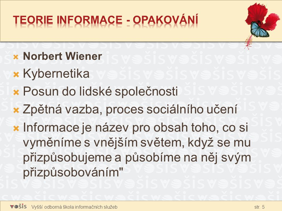 Vyšší odborná škola informačních služeb str. 5  Norbert Wiener  Kybernetika  Posun do lidské společnosti  Zpětná vazba, proces sociálního učení 