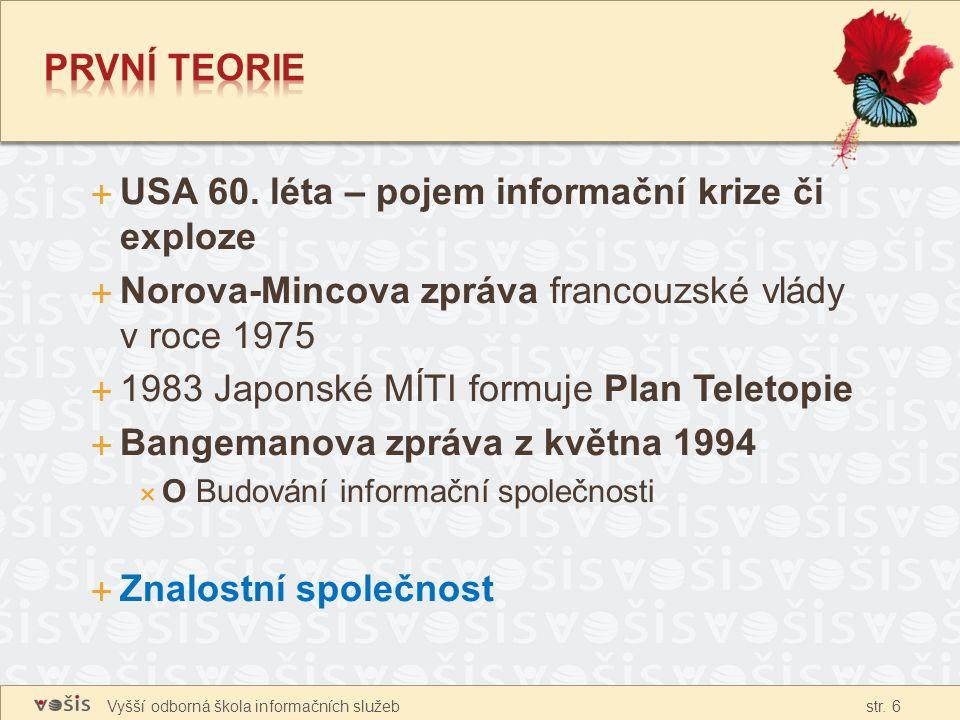 Vyšší odborná škola informačních služeb str. 6  USA 60. léta – pojem informační krize či exploze  Norova-Mincova zpráva francouzské vlády v roce 197