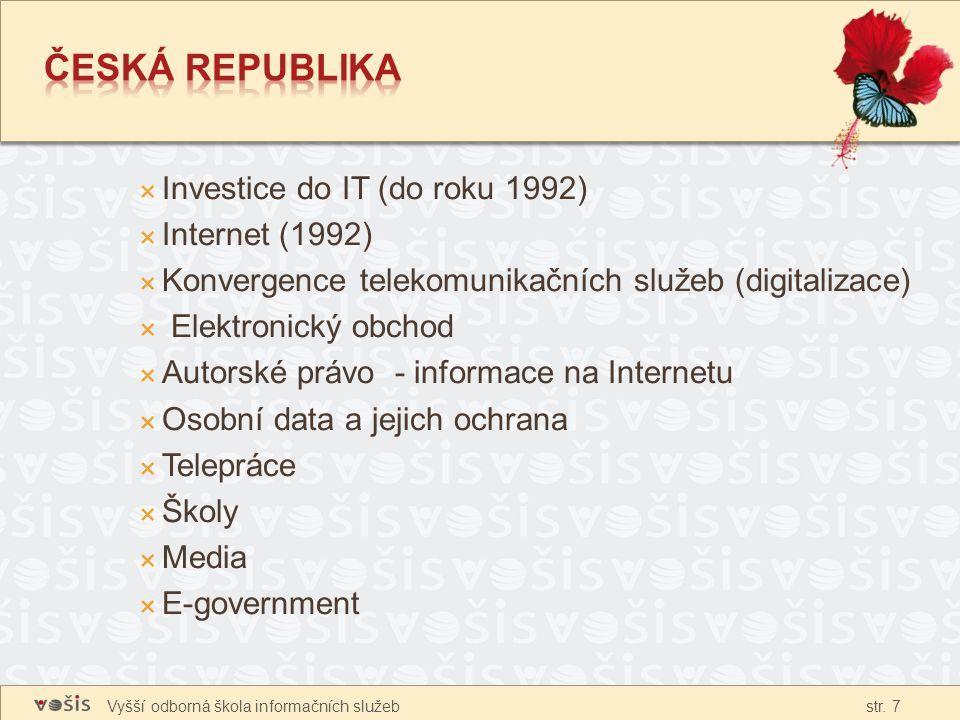 Vyšší odborná škola informačních služeb str. 7  Investice do IT (do roku 1992)  Internet (1992)  Konvergence telekomunikačních služeb (digitalizace