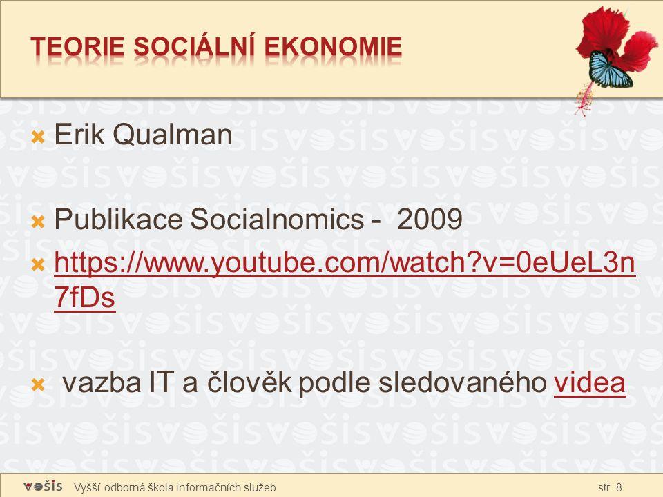 Vyšší odborná škola informačních služeb str. 8  Erik Qualman  Publikace Socialnomics - 2009  https://www.youtube.com/watch?v=0eUeL3n 7fDs https://w