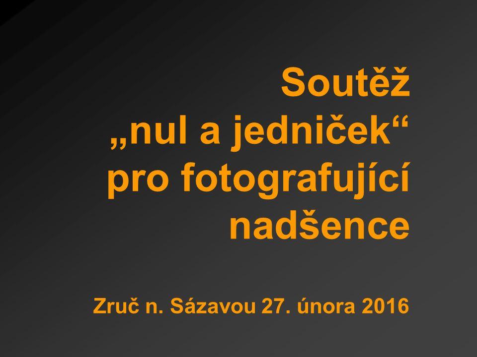 """Soutěž """"nul a jedniček pro fotografující nadšence Zruč n. Sázavou 27. února 2016"""