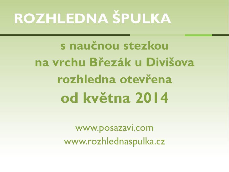 s naučnou stezkou na vrchu Březák u Divišova rozhledna otevřena od května 2014 www.posazavi.com www.rozhlednaspulka.cz ROZHLEDNA ŠPULKA