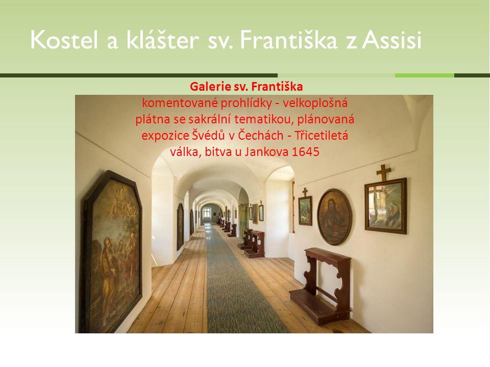 Kostel a klášter sv. Františka z Assisi Galerie sv. Františka komentované prohlídky - velkoplošná plátna se sakrální tematikou, plánovaná expozice Švé