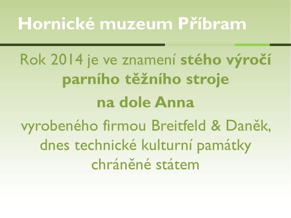 Rok 2014 je ve znamení stého výročí parního těžního stroje na dole Anna vyrobeného firmou Breitfeld & Daněk, dnes technické kulturní památky chráněné státem Hornické muzeum Příbram