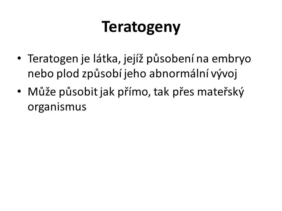 Teratogeny Teratogen je látka, jejíž působení na embryo nebo plod způsobí jeho abnormální vývoj Může působit jak přímo, tak přes mateřský organismus