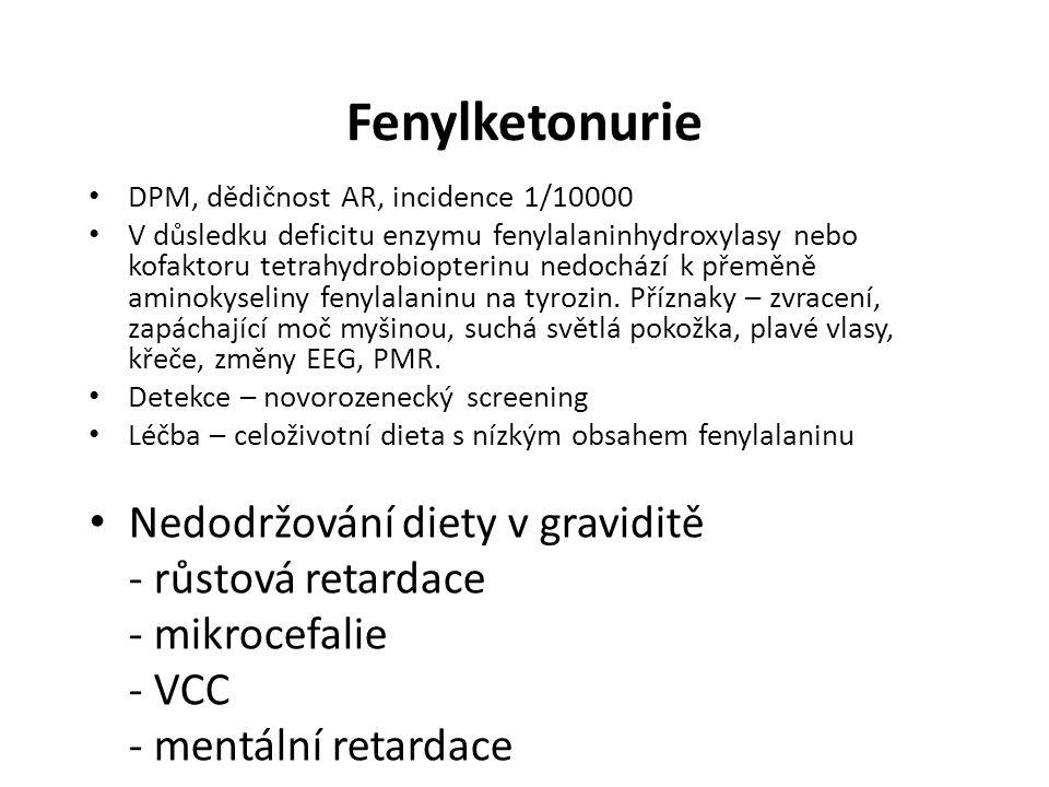 Fenylketonurie DPM, dědičnost AR, incidence 1/10000 V důsledku deficitu enzymu fenylalaninhydroxylasy nebo kofaktoru tetrahydrobiopterinu nedochází k přeměně aminokyseliny fenylalaninu na tyrozin.