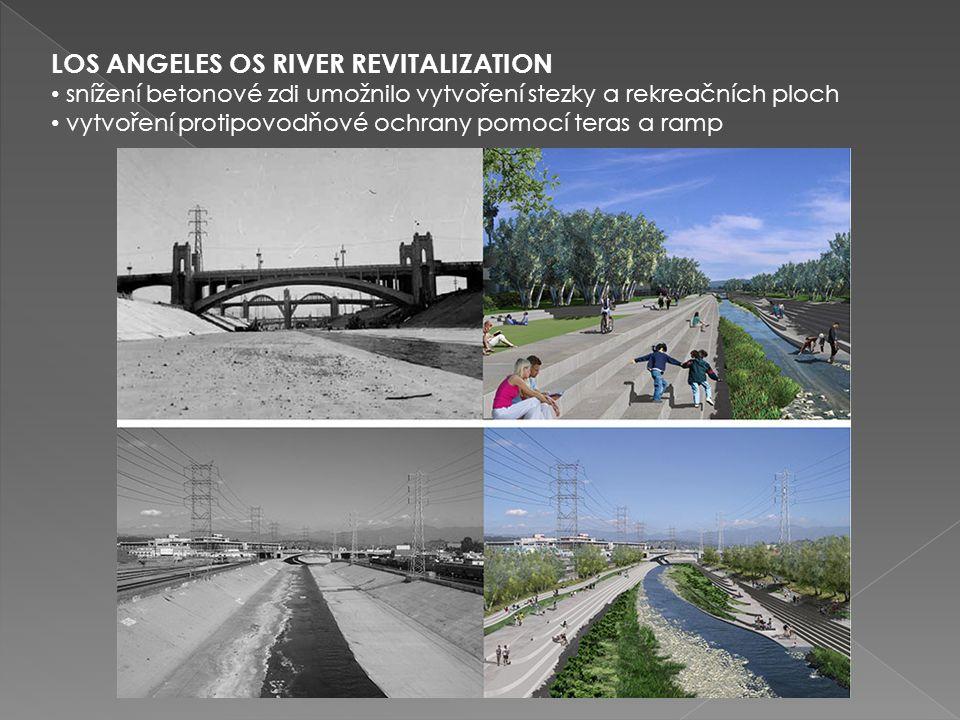 LOS ANGELES OS RIVER REVITALIZATION snížení betonové zdi umožnilo vytvoření stezky a rekreačních ploch vytvoření protipovodňové ochrany pomocí teras a ramp