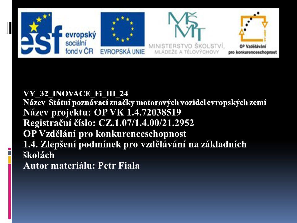 VY_32_INOVACE_Fi_III_24 Název Státní poznávací značky motorových vozidel evropských zemí Název projektu: OP VK 1.4.72038519 Registrační číslo: CZ.1.07/1.4.00/21.2952 OP Vzdělání pro konkurenceschopnost 1.4.