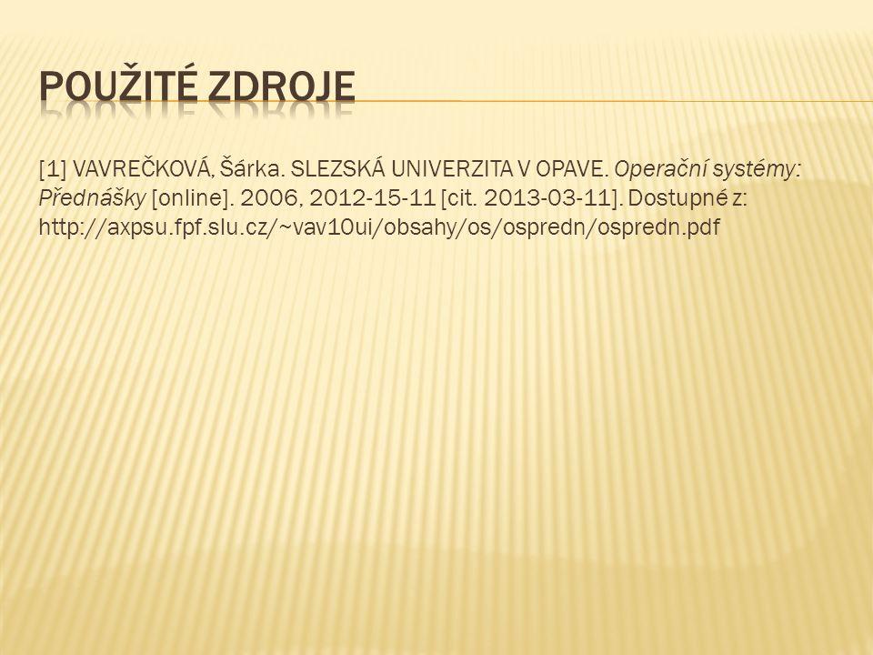 [1] VAVREČKOVÁ, Šárka. SLEZSKÁ UNIVERZITA V OPAVE. Operační systémy: Přednášky [online]. 2006, 2012-15-11 [cit. 2013-03-11]. Dostupné z: http://axpsu.
