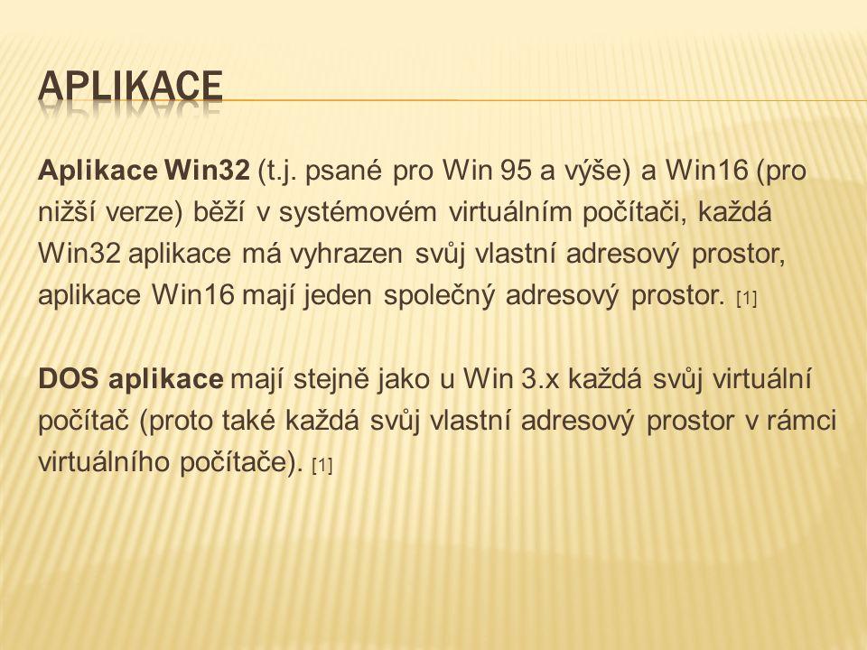 Aplikace Win32 (t.j. psané pro Win 95 a výše) a Win16 (pro nižší verze) běží v systémovém virtuálním počítači, každá Win32 aplikace má vyhrazen svůj v