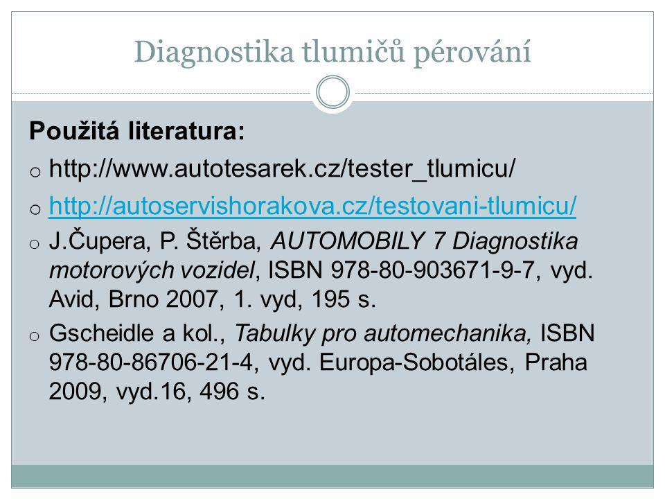 Diagnostika tlumičů pérování Použitá literatura: o http://www.autotesarek.cz/tester_tlumicu/ o http://autoservishorakova.cz/testovani-tlumicu/ http://autoservishorakova.cz/testovani-tlumicu/ o J.Čupera, P.