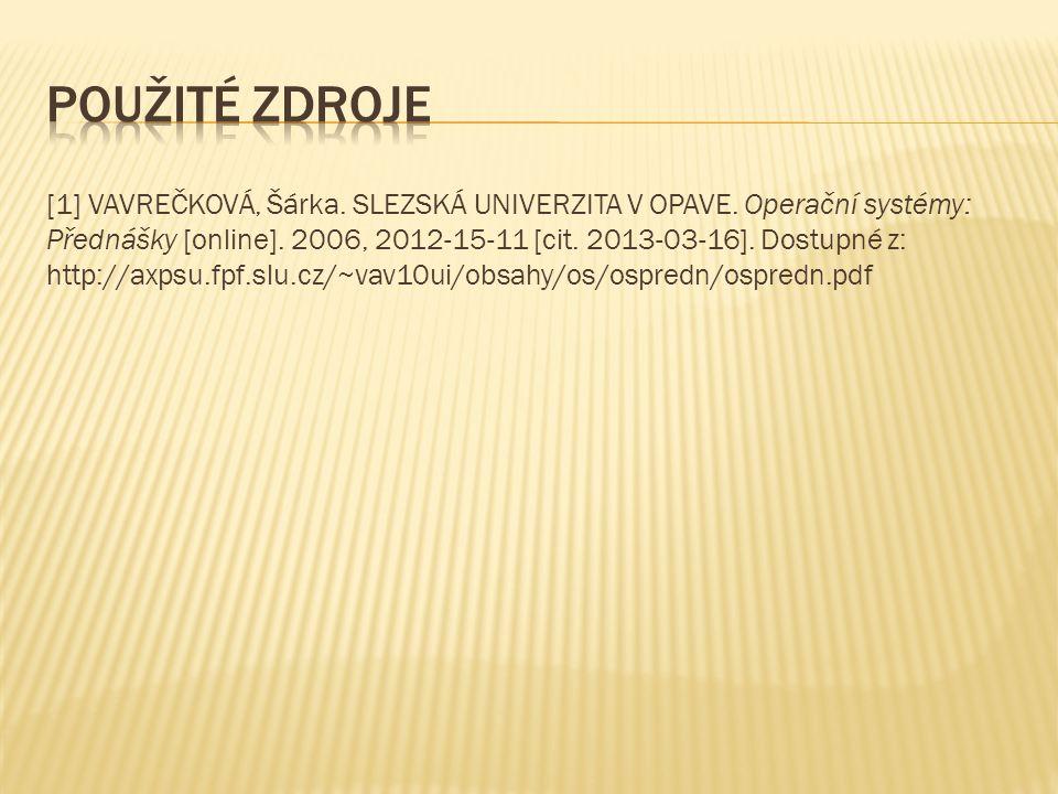 [1] VAVREČKOVÁ, Šárka. SLEZSKÁ UNIVERZITA V OPAVE. Operační systémy: Přednášky [online]. 2006, 2012-15-11 [cit. 2013-03-16]. Dostupné z: http://axpsu.