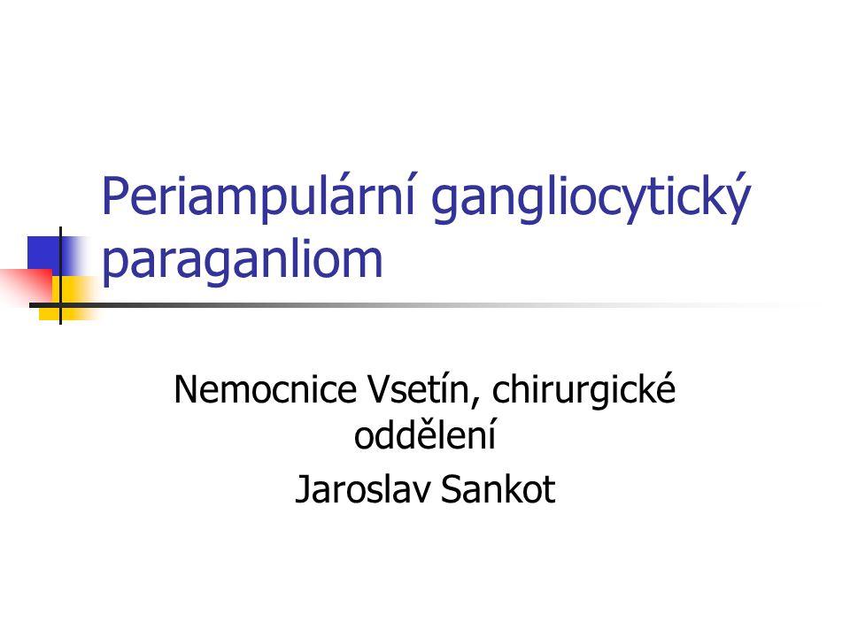 Periampulární gangliocytický paraganliom Nemocnice Vsetín, chirurgické oddělení Jaroslav Sankot