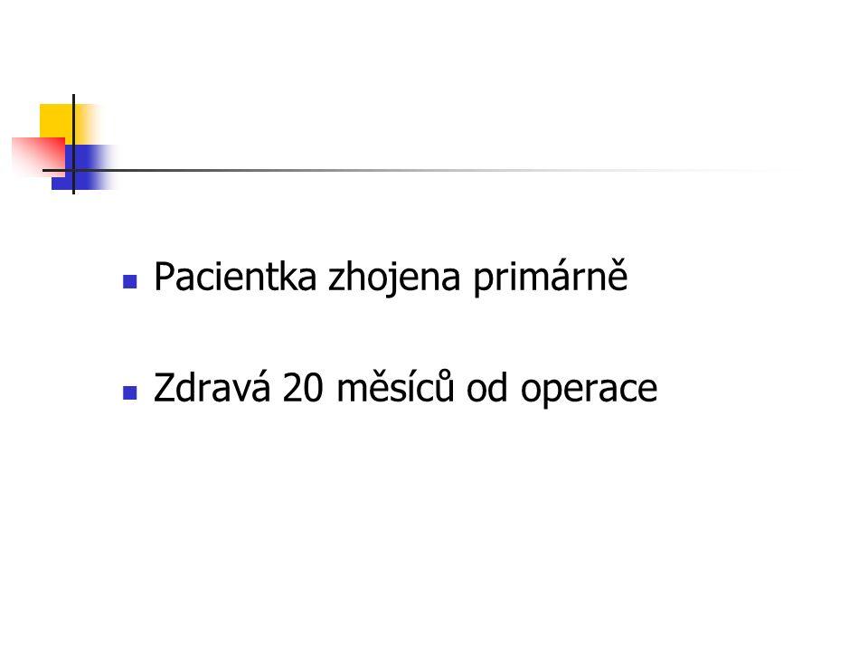 Pacientka zhojena primárně Zdravá 20 měsíců od operace