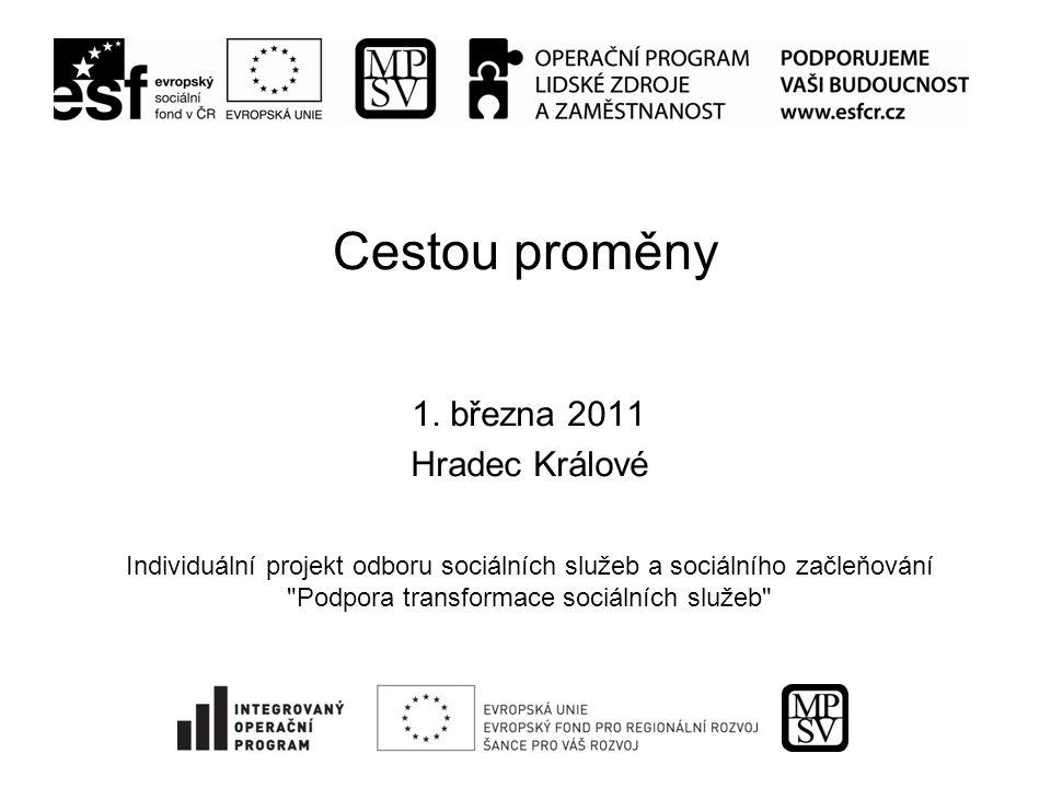 Cestou proměny 1. března 2011 Hradec Králové Individuální projekt odboru sociálních služeb a sociálního začleňování
