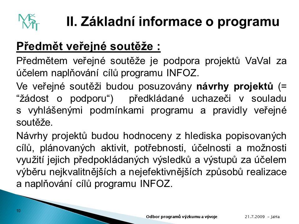 Předmět veřejné soutěže : Předmětem veřejné soutěže je podpora projektů VaVaI za účelem naplňování cílů programu INFOZ.