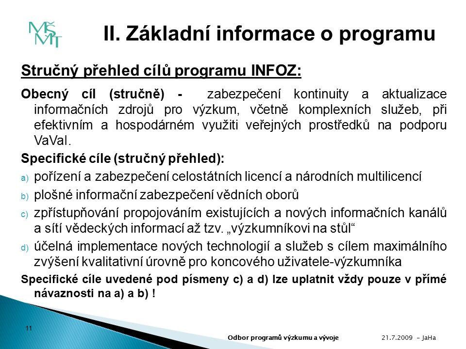 Stručný přehled cílů programu INFOZ: Obecný cíl (stručně) - zabezpečení kontinuity a aktualizace informačních zdrojů pro výzkum, včetně komplexních služeb, při efektivním a hospodárném využiti veřejných prostředků na podporu VaVaI.