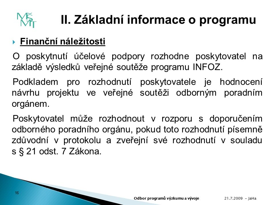  Finanční náležitosti O poskytnutí účelové podpory rozhodne poskytovatel na základě výsledků veřejné soutěže programu INFOZ.