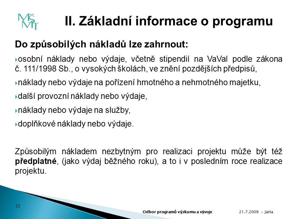 Do způsobilých nákladů lze zahrnout:  osobní náklady nebo výdaje, včetně stipendií na VaVaI podle zákona č.