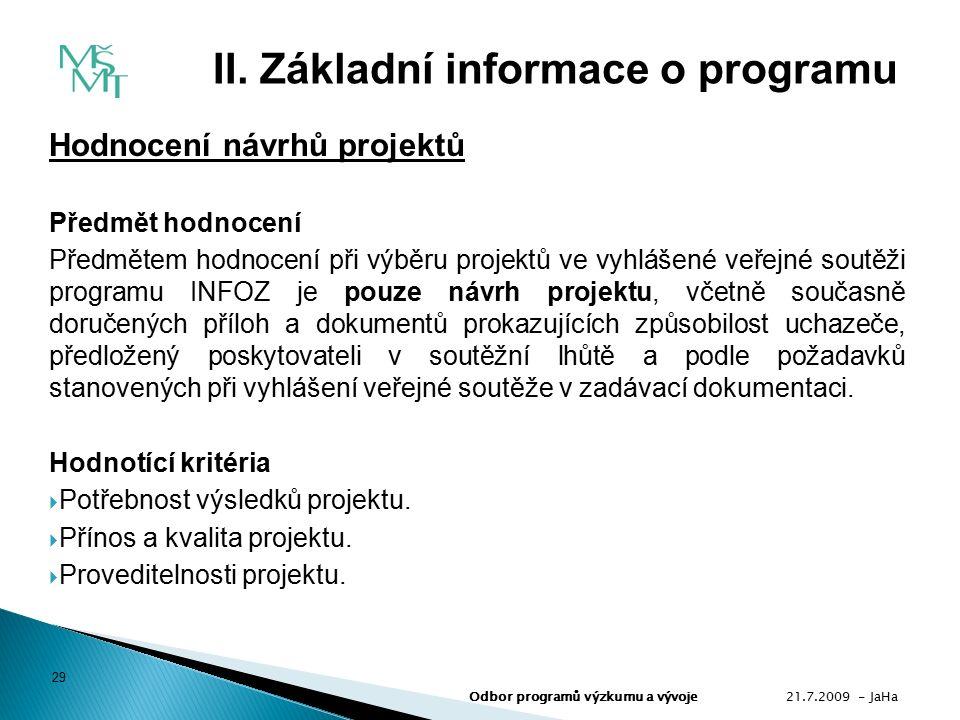 Hodnocení návrhů projektů Předmět hodnocení Předmětem hodnocení při výběru projektů ve vyhlášené veřejné soutěži programu INFOZ je pouze návrh projektu, včetně současně doručených příloh a dokumentů prokazujících způsobilost uchazeče, předložený poskytovateli v soutěžní lhůtě a podle požadavků stanovených při vyhlášení veřejné soutěže v zadávací dokumentaci.