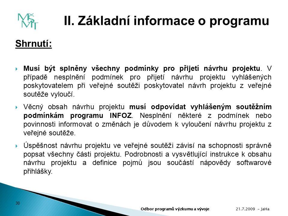 Shrnutí:  Musí být splněny všechny podmínky pro přijetí návrhu projektu.