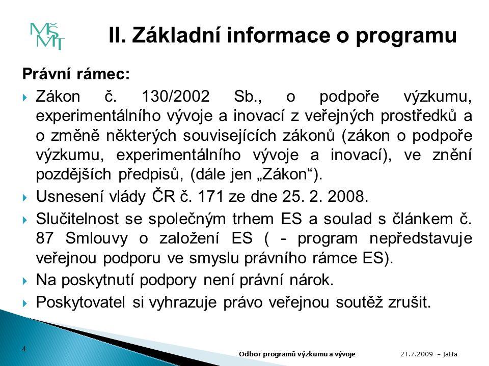Změnová řízení:  V průběhu veřejné soutěže - nelze akceptovat změnu návrhu projektu ani požadovat navýšení podpory na úhradu kurzovních rozdílů.