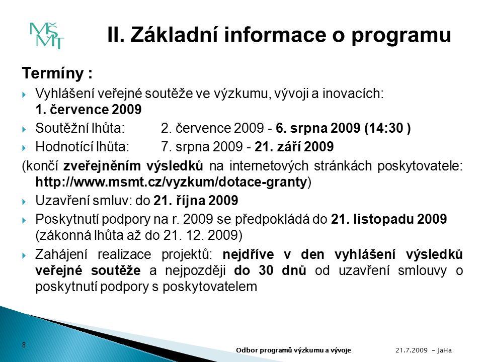 Termíny :  Vyhlášení veřejné soutěže ve výzkumu, vývoji a inovacích: 1.