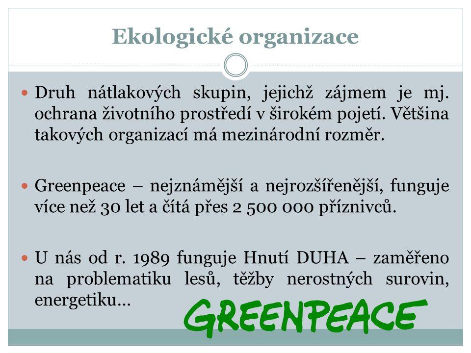 Ekologické organizace Druh nátlakových skupin, jejichž zájmem je mj. ochrana životního prostředí v širokém pojetí. Většina takových organizací má mezi