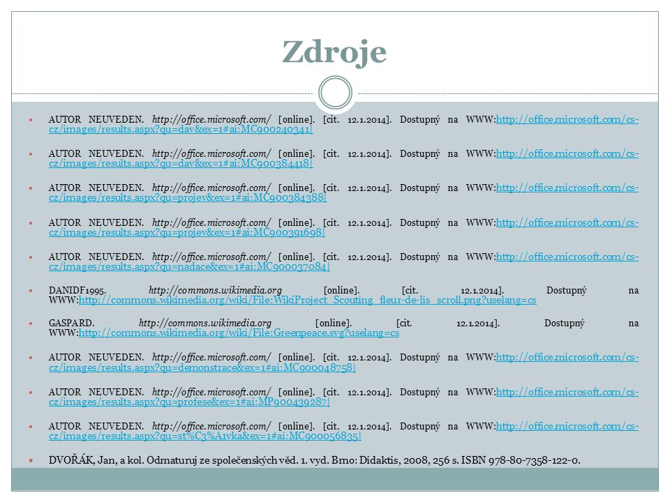 Zdroje AUTOR NEUVEDEN. http://office.microsoft.com/ [online]. [cit. 12.1.2014]. Dostupný na WWW: http://office.microsoft.com/cs- cz/images/results.asp