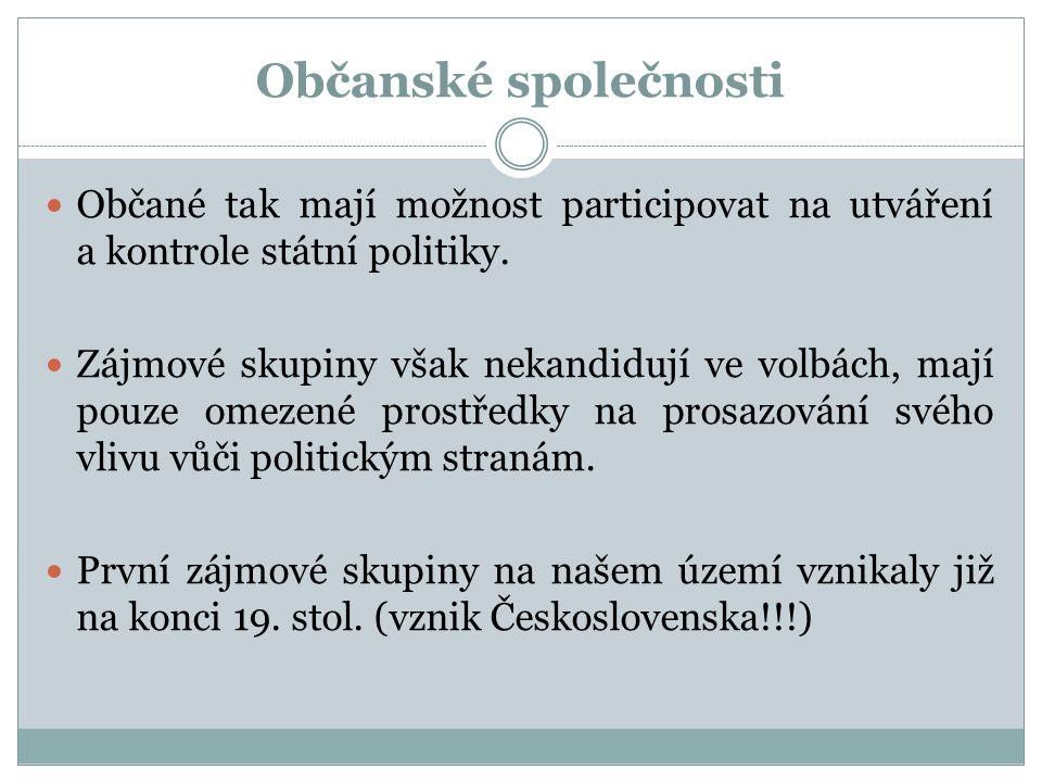 Občanské společnosti Občané tak mají možnost participovat na utváření a kontrole státní politiky. Zájmové skupiny však nekandidují ve volbách, mají po