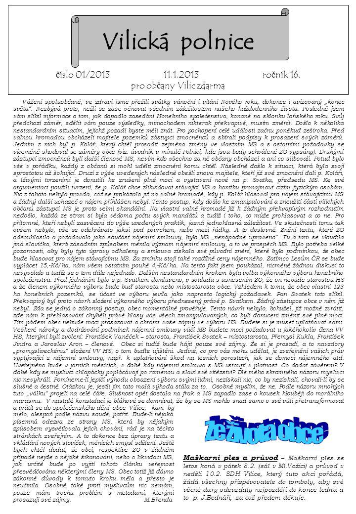 Vilická polnice číslo 01/2013 11.1.2013 ročník 16. pro občany Vilic zdarma Vážení spoluobčané, ve zdraví jsme přežili svátky vánoční i vítání Nového r