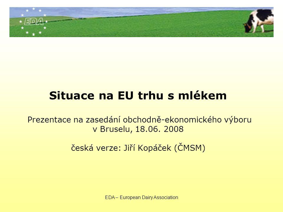 EDA – European Dairy Association Situace na EU trhu s mlékem Prezentace na zasedání obchodně-ekonomického výboru v Bruselu, 18.06.