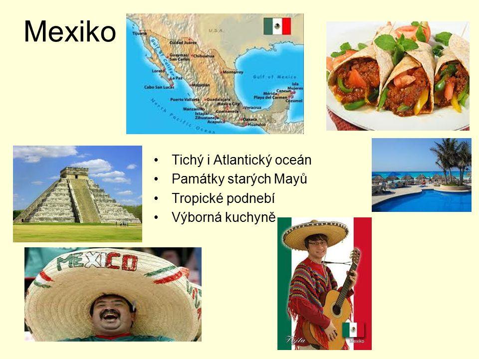 Mexiko Tichý i Atlantický oceán Památky starých Mayů Tropické podnebí Výborná kuchyně
