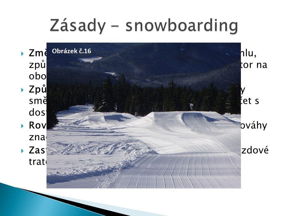  Změna směru – kvůli omezenému zornému úhlu, způsobenému bočním postojem, sleduji prostor na obou stranách  Způsob jízdy – uvedení snowboardu do změ