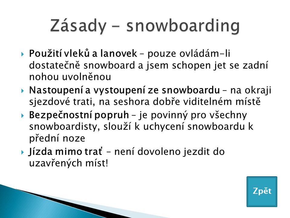  Použití vleků a lanovek – pouze ovládám-li dostatečně snowboard a jsem schopen jet se zadní nohou uvolněnou  Nastoupení a vystoupení ze snowboardu