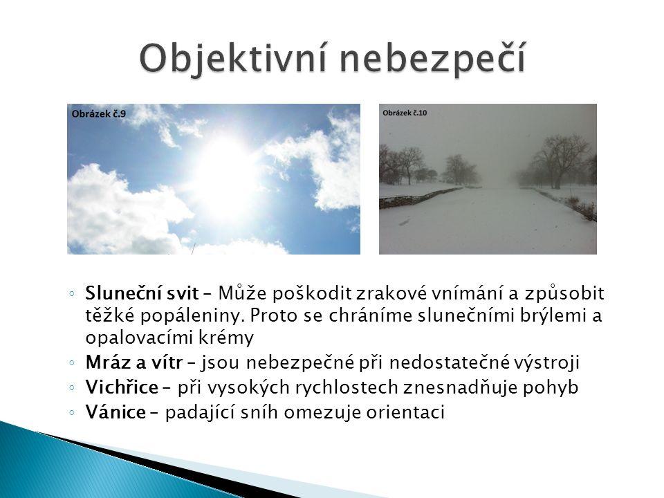 ◦ Sluneční svit – Může poškodit zrakové vnímání a způsobit těžké popáleniny. Proto se chráníme slunečními brýlemi a opalovacími krémy ◦ Mráz a vítr –