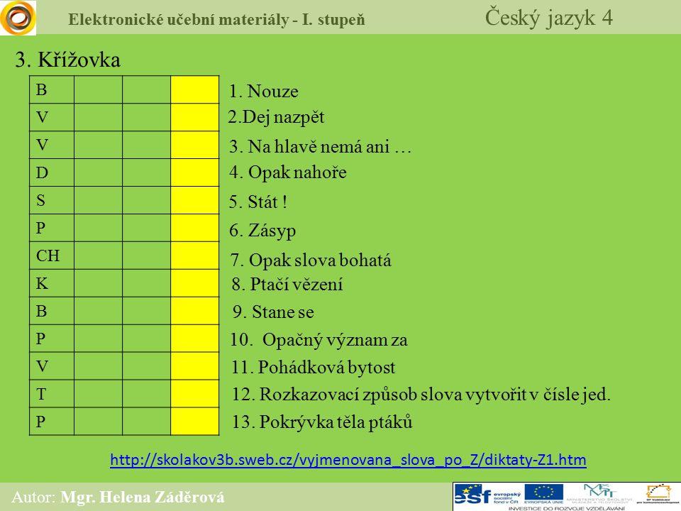 Elektronické učební materiály - I. stupeň Český jazyk 4 Autor: Mgr. Helena Záděrová 3. Křížovka B V V D S P CH K B P V T P http://skolakov3b.sweb.cz/v