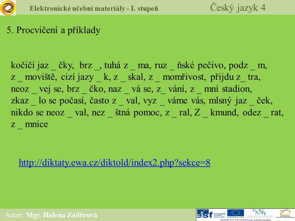 Elektronické učební materiály - I. stupeň Český jazyk 4 Autor: Mgr. Helena Záděrová 5. Procvičení a příklady kočičí jaz _ čky, brz _, tuhá z _ ma, ruz