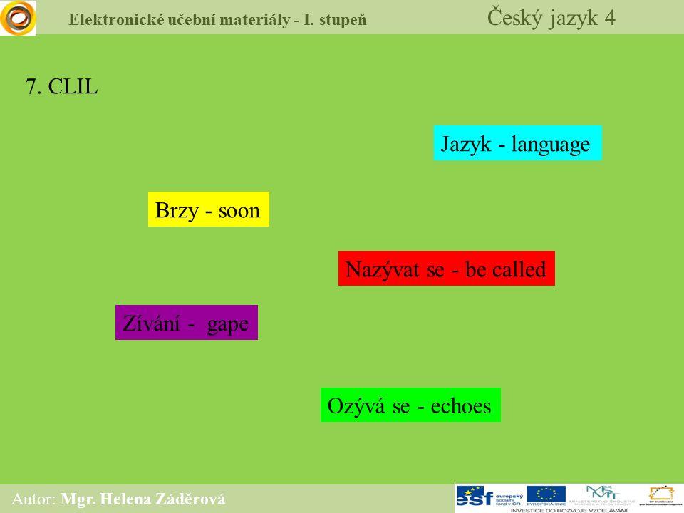 Elektronické učební materiály - I. stupeň Český jazyk 4 Autor: Mgr. Helena Záděrová 7. CLIL Brzy - soon Jazyk - language Nazývat se - be called Zívání