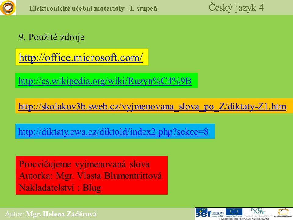 Elektronické učební materiály - I. stupeň Český jazyk 4 Autor: Mgr. Helena Záděrová 9. Použité zdroje http://office.microsoft.com/ http://cs.wikipedia
