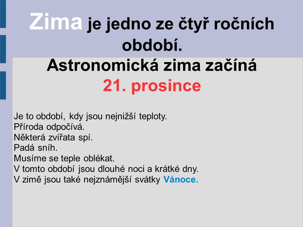 Zima je jedno ze čtyř ročních období. Astronomická zima začíná 21.