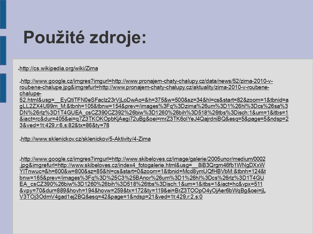 Použité zdroje: ● http://cs.wikipedia.org/wiki/Zima ● http://www.google.cz/imgres?imgurl=http://www.skibeloves.cz/image/galerie/2005unor/medium/0002.j