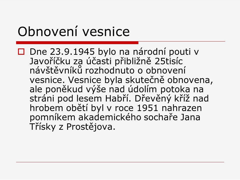 Obnovení vesnice  Dne 23.9.1945 bylo na národní pouti v Javoříčku za účasti přibližně 25tisíc návštěvníků rozhodnuto o obnovení vesnice.