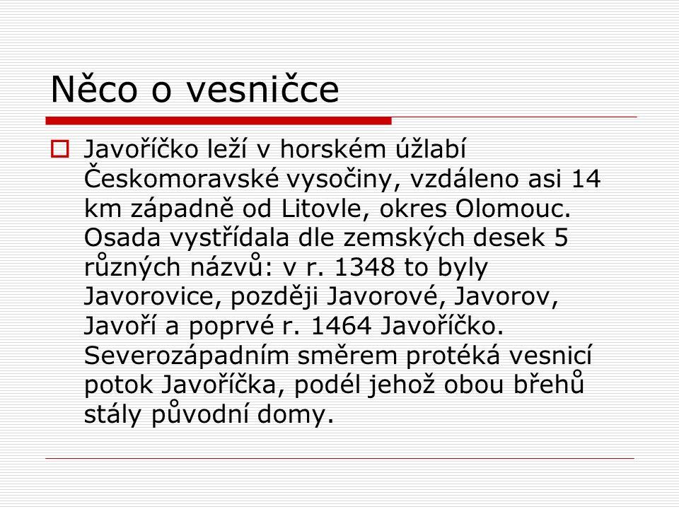 Něco o vesničce  Javoříčko leží v horském úžlabí Českomoravské vysočiny, vzdáleno asi 14 km západně od Litovle, okres Olomouc.