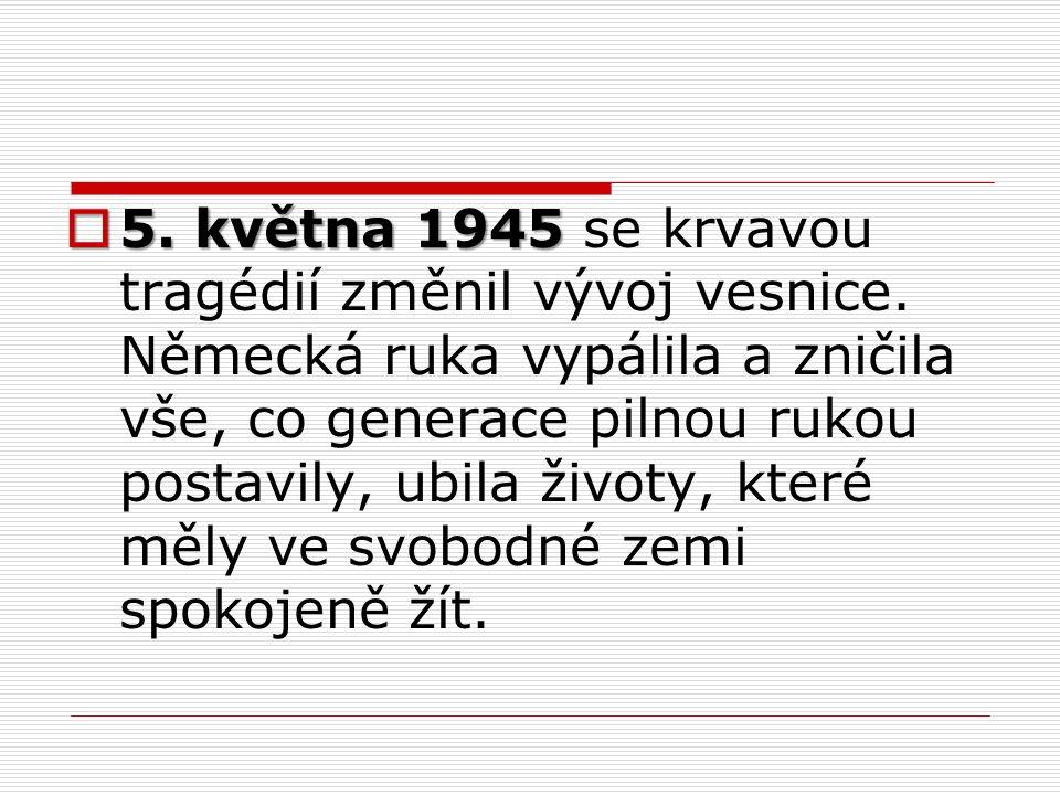  5. května 1945  5. května 1945 se krvavou tragédií změnil vývoj vesnice.