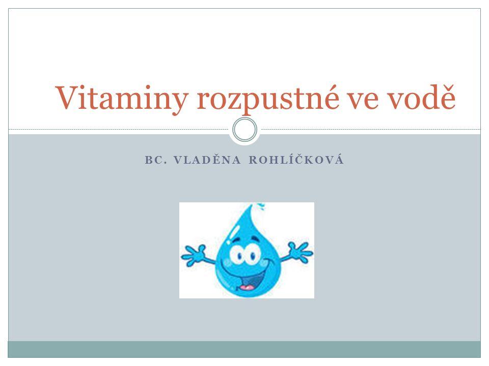 BC. VLADĚNA ROHLÍČKOVÁ Vitaminy rozpustné ve vodě