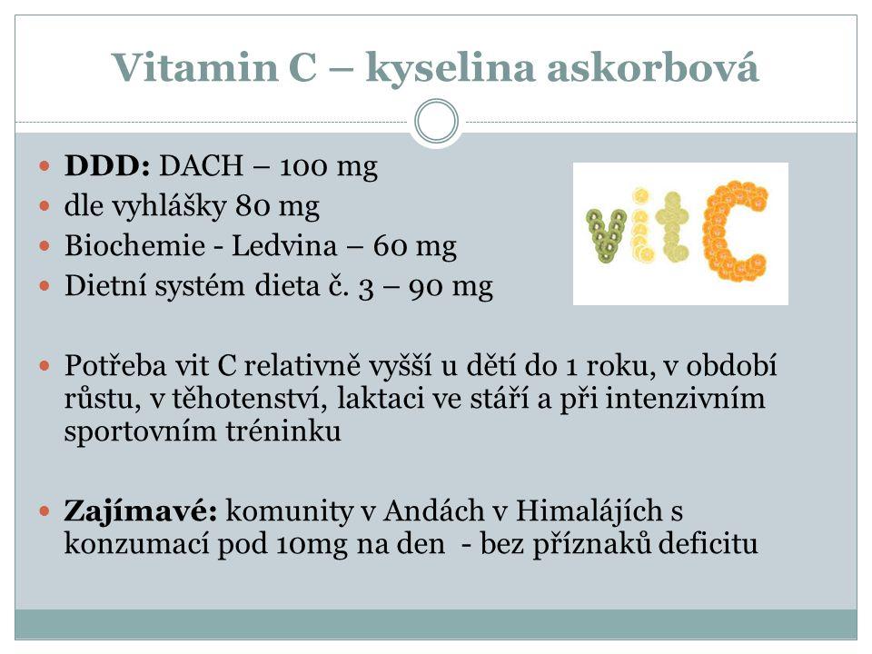 Vitamin C – kyselina askorbová DDD: DACH – 100 mg dle vyhlášky 80 mg Biochemie - Ledvina – 60 mg Dietní systém dieta č. 3 – 90 mg Potřeba vit C relati