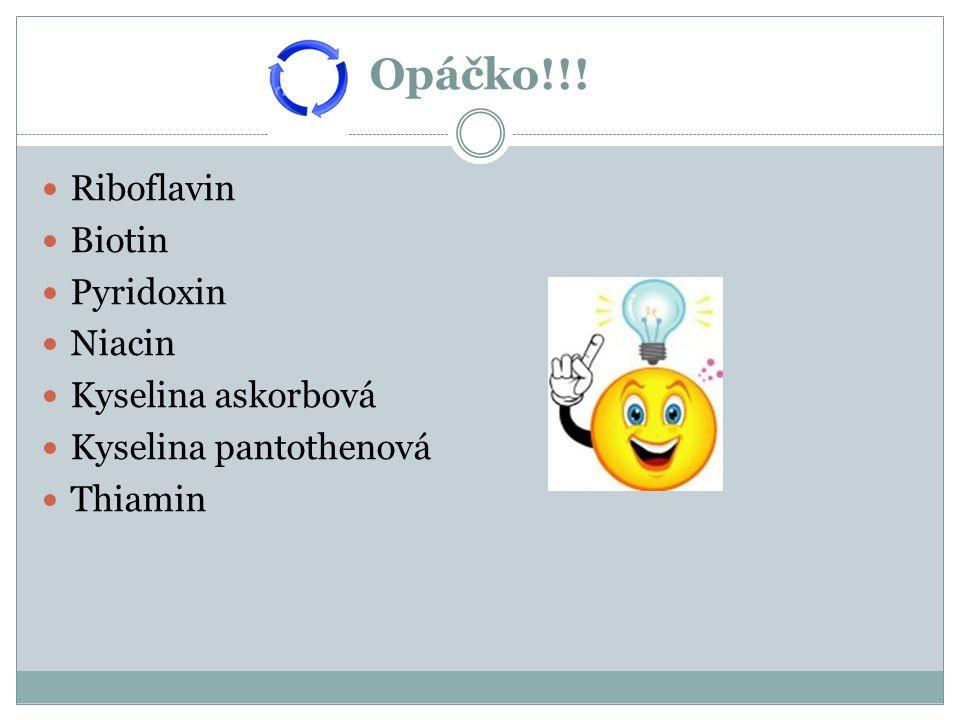 Opáčko!!! Riboflavin Biotin Pyridoxin Niacin Kyselina askorbová Kyselina pantothenová Thiamin
