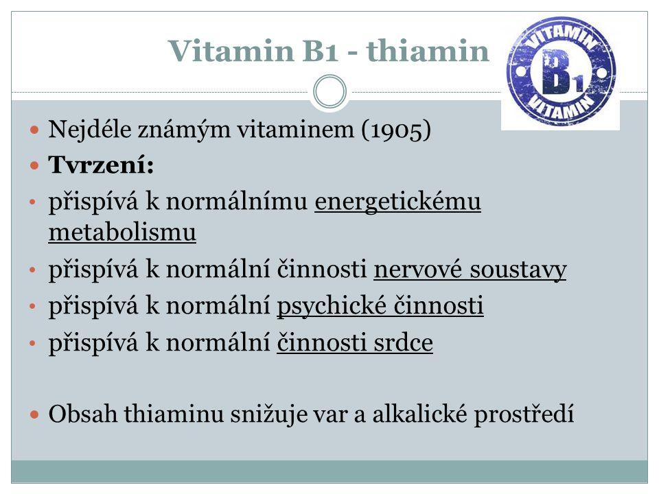 Vitamin B1 - thiamin Nejdéle známým vitaminem (1905) Tvrzení: přispívá k normálnímu energetickému metabolismu přispívá k normální činnosti nervové soustavy přispívá k normální psychické činnosti přispívá k normální činnosti srdce Obsah thiaminu snižuje var a alkalické prostředí