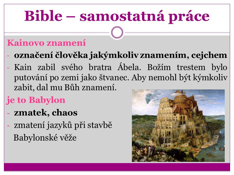 Bible – samostatná práce Kainovo znamení - označení člověka jakýmkoliv znamením, cejchem - Kain zabil svého bratra Ábela.
